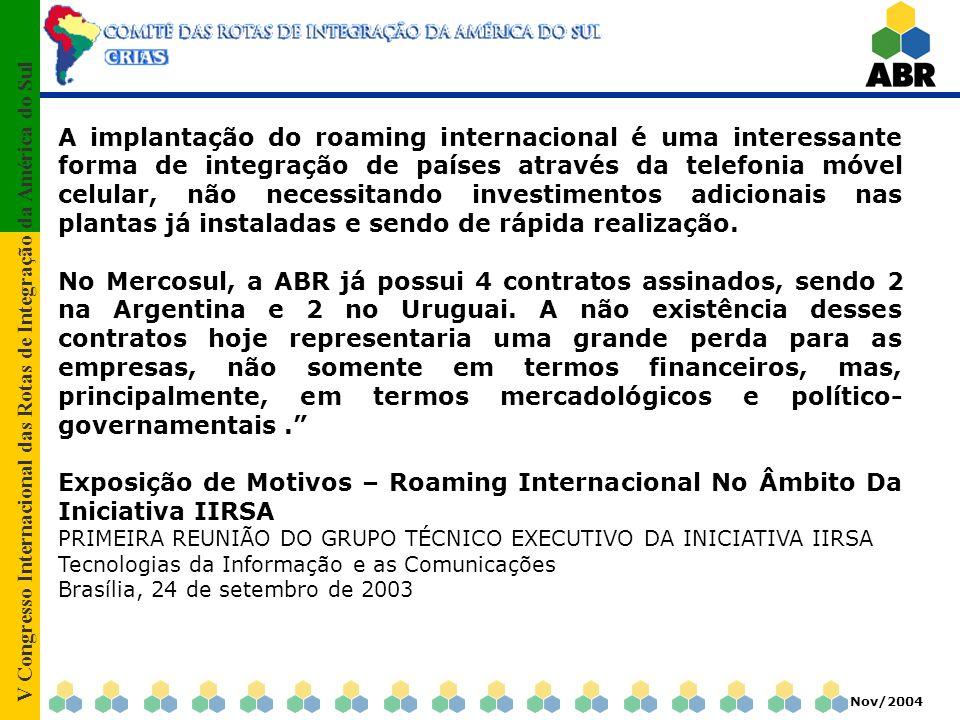 V Congresso Internacional das Rotas de Integração da América do Sul Nov/2004 A implantação do roaming internacional é uma interessante forma de integração de países através da telefonia móvel celular, não necessitando investimentos adicionais nas plantas já instaladas e sendo de rápida realização.