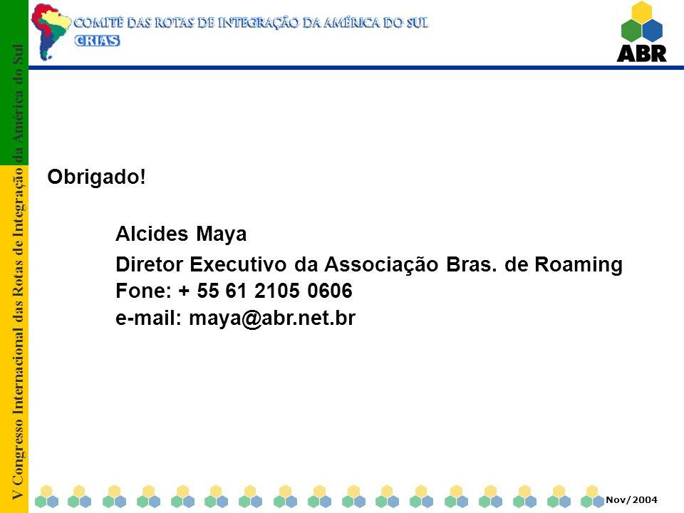 V Congresso Internacional das Rotas de Integração da América do Sul Nov/2004 Obrigado! Alcides Maya Diretor Executivo da Associação Bras. de Roaming F