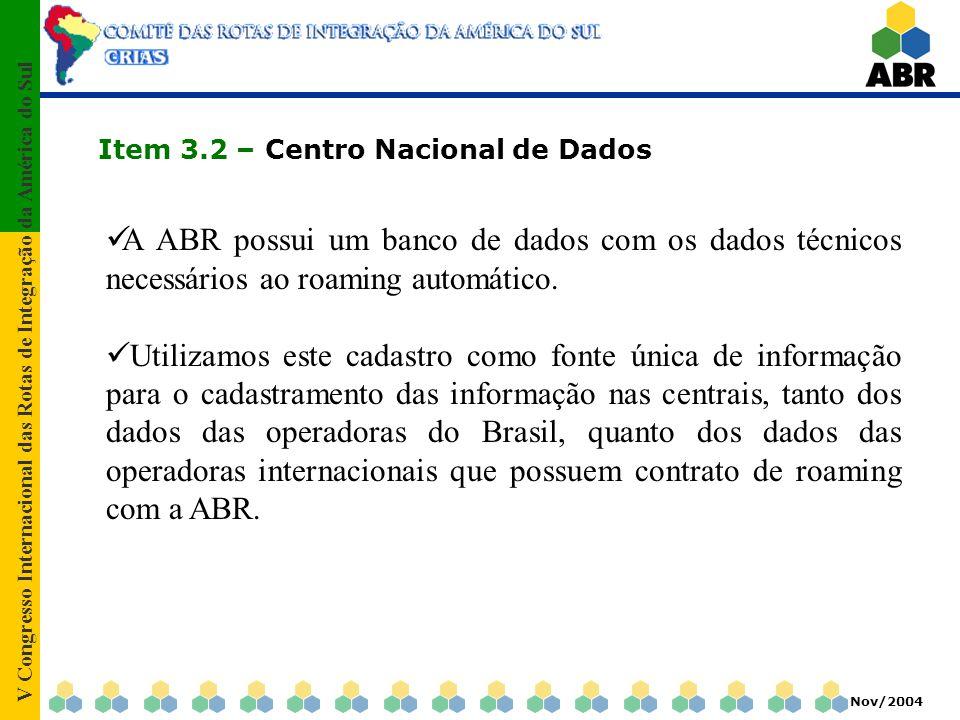 V Congresso Internacional das Rotas de Integração da América do Sul Nov/2004 Item 3.2 – Centro Nacional de Dados A ABR possui um banco de dados com os dados técnicos necessários ao roaming automático.