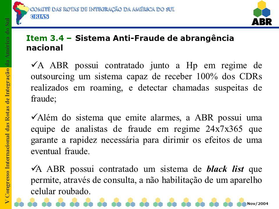 V Congresso Internacional das Rotas de Integração da América do Sul Nov/2004 Item 3.4 – Sistema Anti-Fraude de abrangência nacional A ABR possui contr