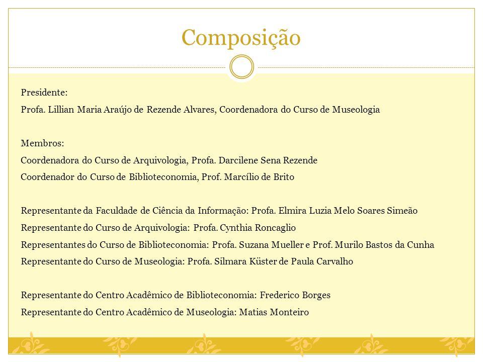 Composição Presidente: Profa. Lillian Maria Araújo de Rezende Alvares, Coordenadora do Curso de Museologia Membros: Coordenadora do Curso de Arquivolo