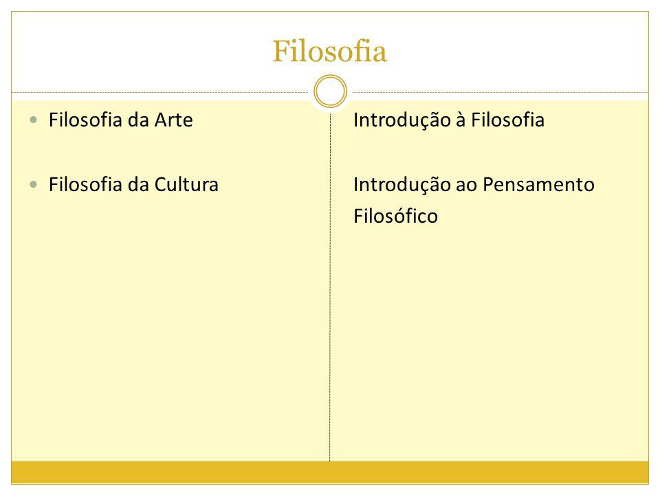 Filosofia Filosofia da Arte Filosofia da Cultura Introdução à Filosofia Introdução ao Pensamento Filosófico