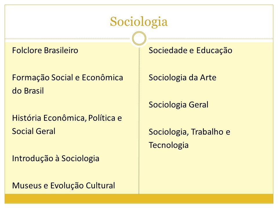Sociologia Folclore Brasileiro Formação Social e Econômica do Brasil História Econômica, Política e Social Geral Introdução à Sociologia Museus e Evol
