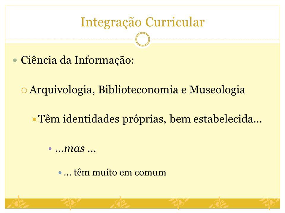 Ciência da Informação: Arquivologia, Biblioteconomia e Museologia Têm identidades próprias, bem estabelecida......mas...... têm muito em comum