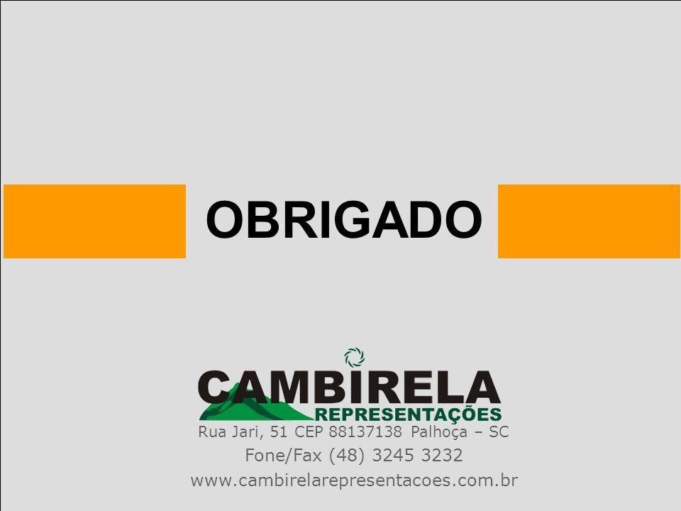 OBRIGADO Rua Jari, 51 CEP 88137138 Palhoça – SC Fone/Fax (48) 3245 3232 www.cambirelarepresentacoes.com.br
