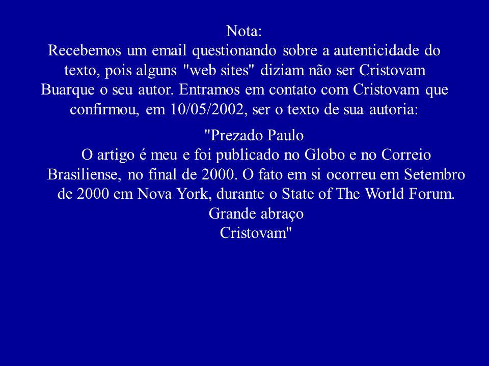 (*) Cristovam Buarque, 58, doutor em economia e professor do Departamento de Economia da UnB (Universidade de Brasília), foi governador do Distrito Fe