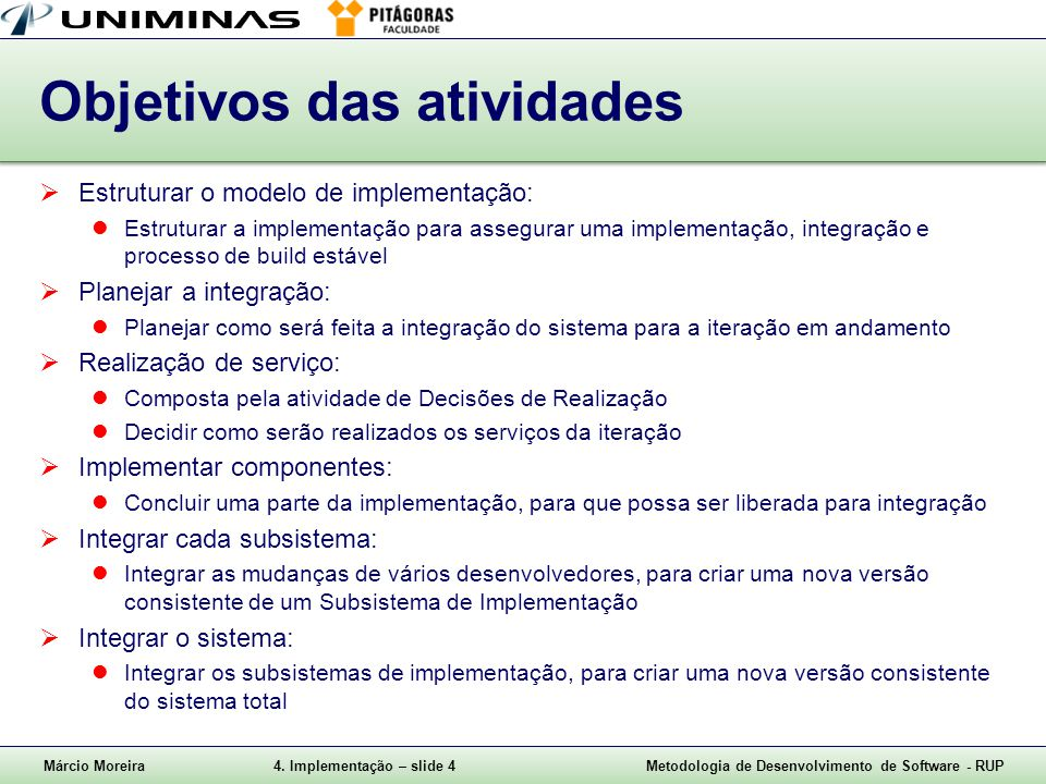Márcio Moreira4. Implementação – slide 4Metodologia de Desenvolvimento de Software - RUP Objetivos das atividades Estruturar o modelo de implementação