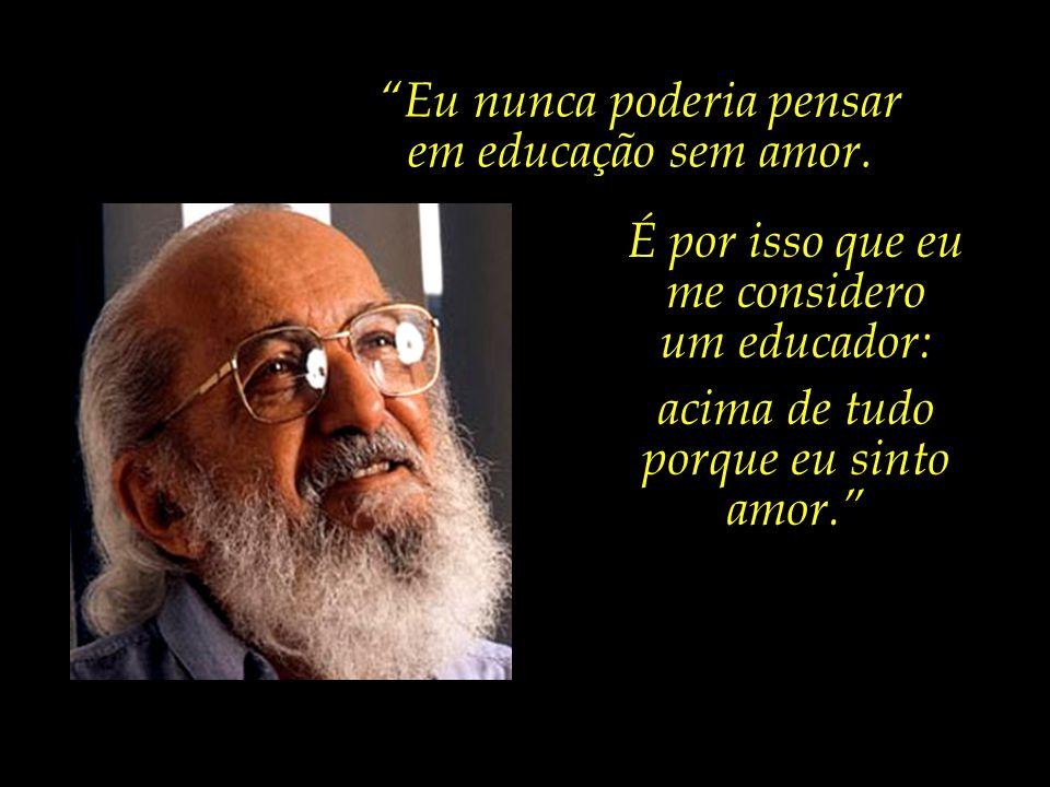O educador recifense Paulo Freire, considerado um dos pensadores mais notáveis na história da pedagogia mundial, afirma:...