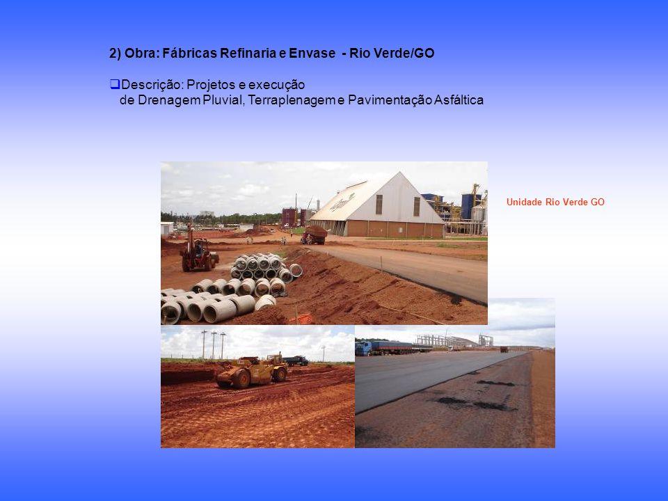 2) Obra: Fábricas Refinaria e Envase - Rio Verde/GO Descrição: Projetos e execução de Drenagem Pluvial, Terraplenagem e Pavimentação Asfáltica Unidade