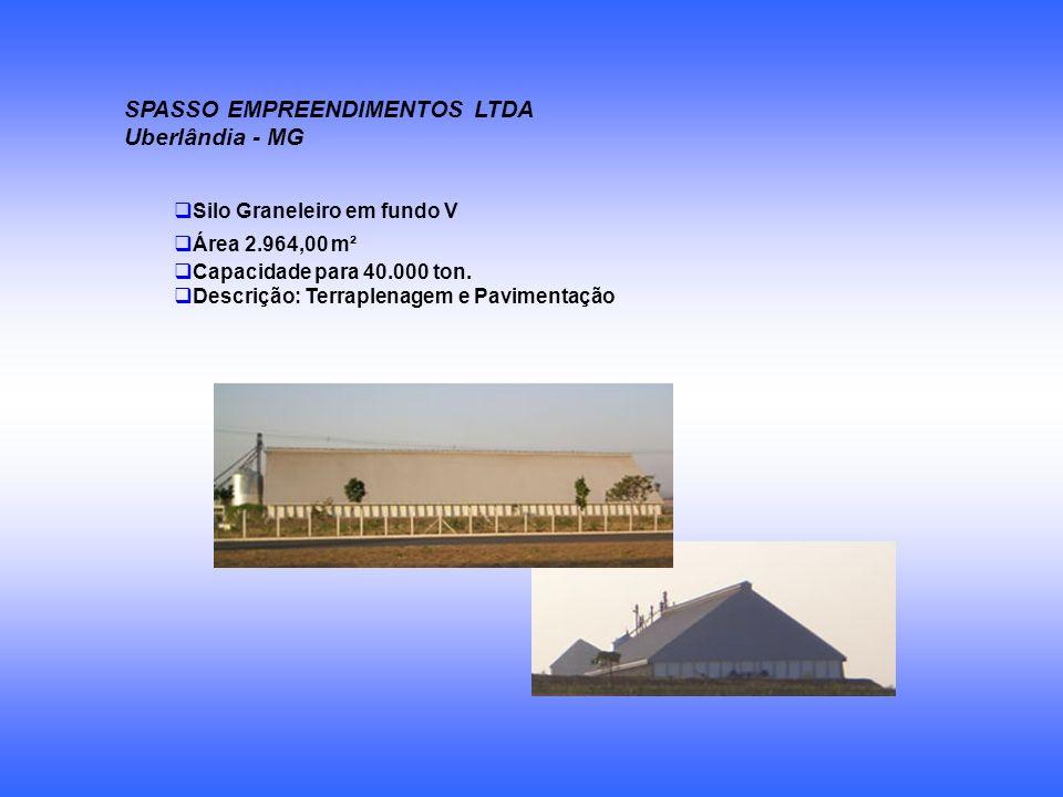 SPASSO EMPREENDIMENTOS LTDA Uberlândia - MG Silo Graneleiro em fundo V Área 2.964,00 m² Capacidade para 40.000 ton. Descrição: Terraplenagem e Pavimen