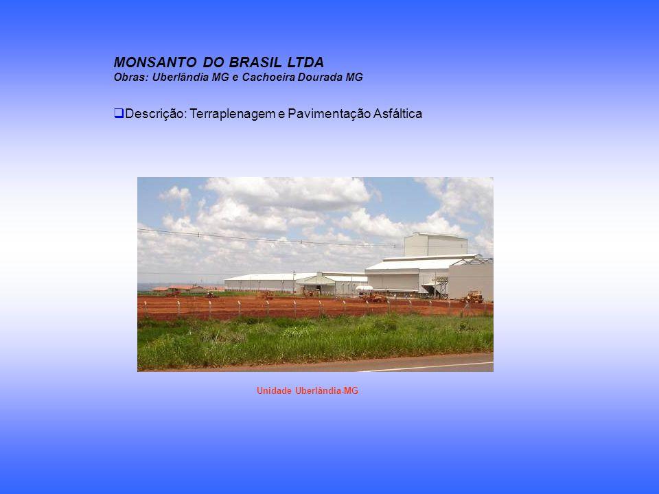 MONSANTO DO BRASIL LTDA Obras: Uberlândia MG e Cachoeira Dourada MG Descrição: Terraplenagem e Pavimentação Asfáltica Unidade Uberlândia-MG