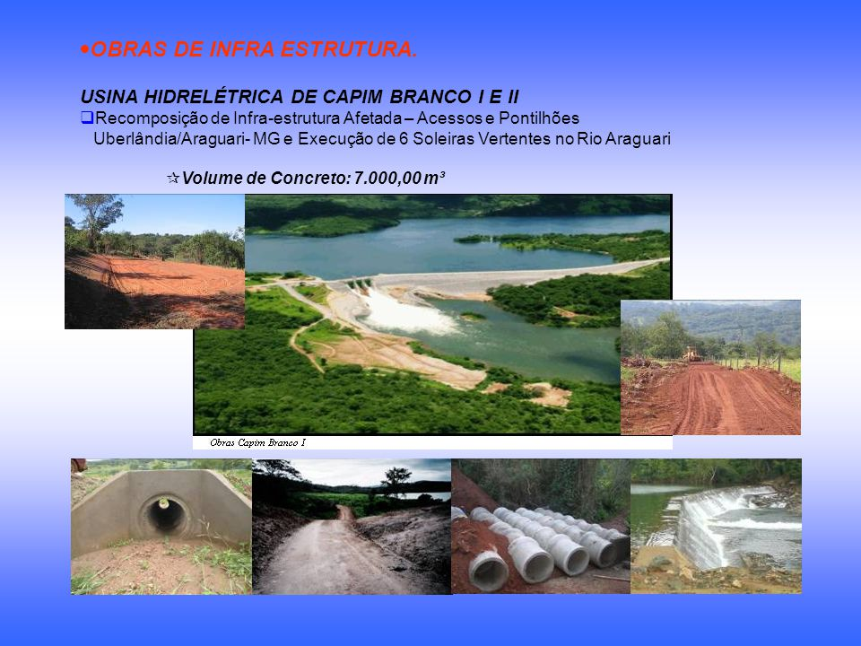 OBRAS DE INFRA ESTRUTURA. USINA HIDRELÉTRICA DE CAPIM BRANCO I E II Recomposição de Infra-estrutura Afetada – Acessos e Pontilhões Uberlândia/Araguari