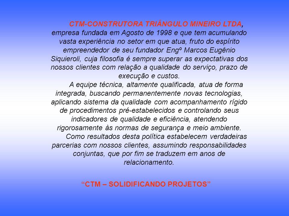 CTM-CONSTRUTORA TRIÂNGULO MINEIRO LTDA, empresa fundada em Agosto de 1998 e que tem acumulando vasta experiência no setor em que atua, fruto do espíri