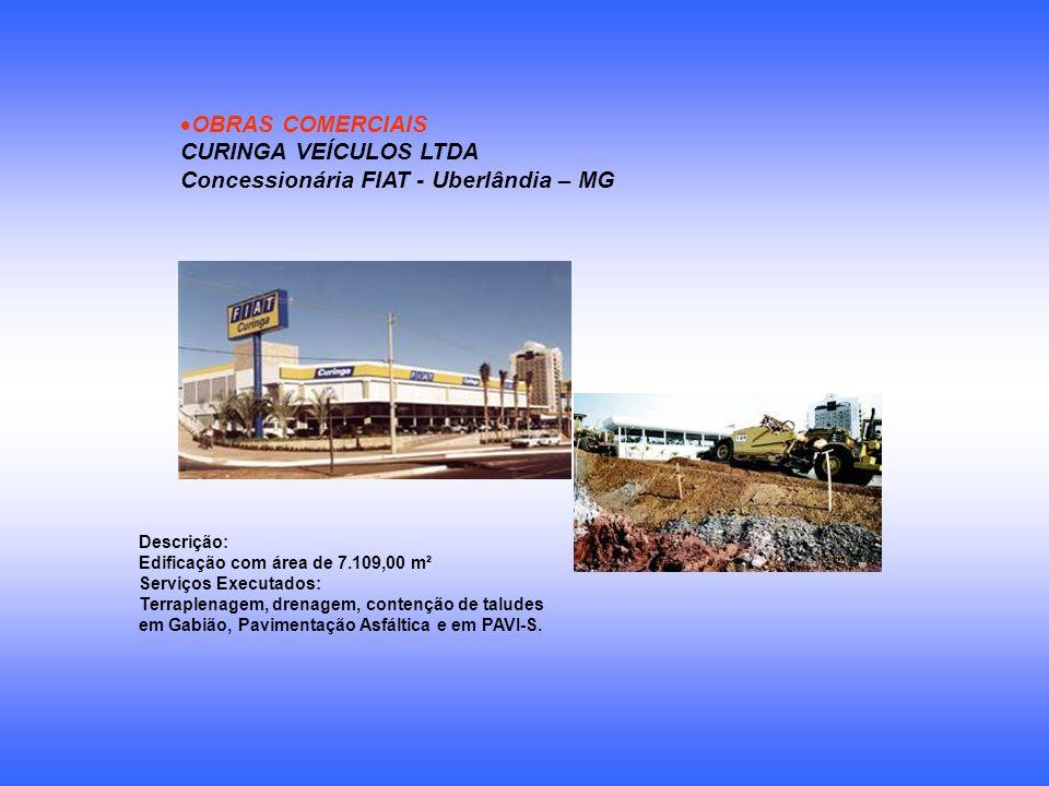 OBRAS COMERCIAIS CURINGA VEÍCULOS LTDA Concessionária FIAT - Uberlândia – MG Descrição: Edificação com área de 7.109,00 m² Serviços Executados: Terrap