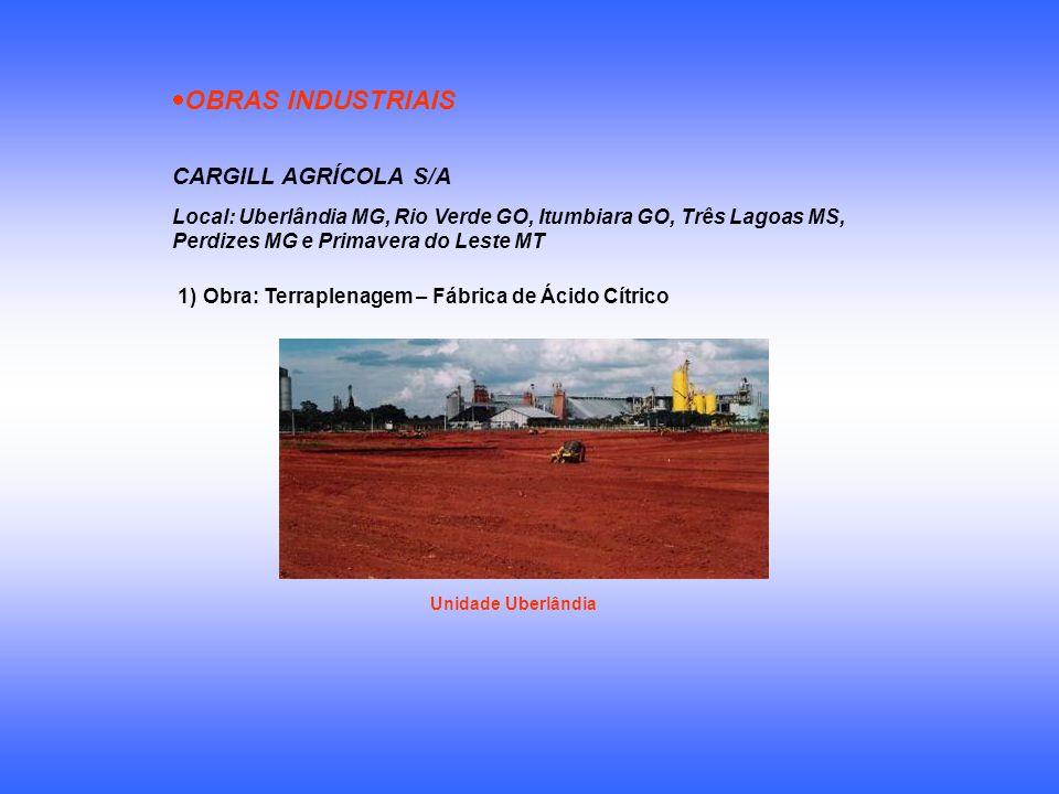 OBRAS INDUSTRIAIS CARGILL AGRÍCOLA S/A Local: Uberlândia MG, Rio Verde GO, Itumbiara GO, Três Lagoas MS, Perdizes MG e Primavera do Leste MT 1) Obra: