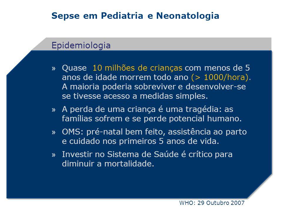 Sepse em Pediatria e Neonatologia » Quase 10 milhões de crianças com menos de 5 anos de idade morrem todo ano (> 1000/hora). A maioria poderia sobrevi