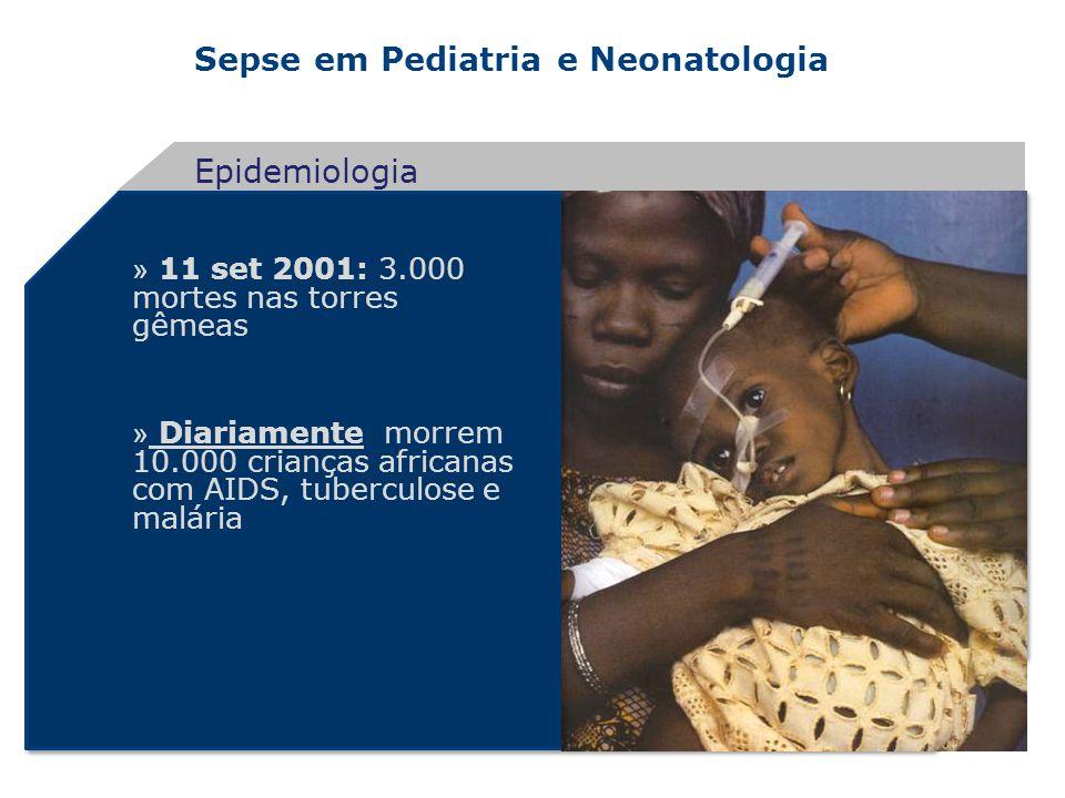 Sepse em Pediatria e Neonatologia » 11 set 2001: 3.000 mortes nas torres gêmeas » Diariamente morrem 10.000 crianças africanas com AIDS, tuberculose e