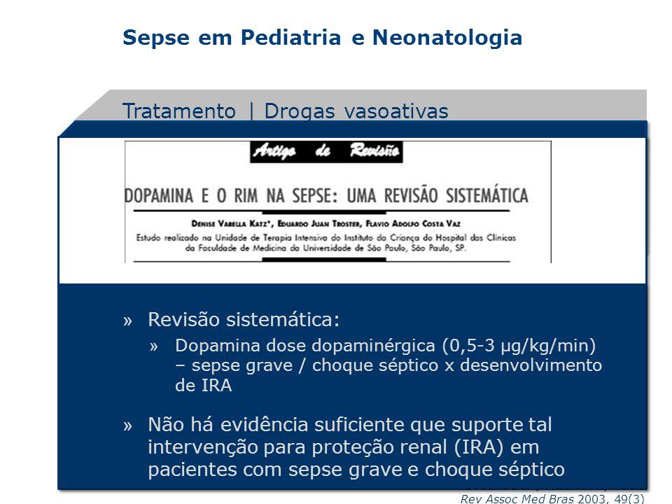 Sepse em Pediatria e Neonatologia Tratamento | Drogas vasoativas Coss-Bu JA, Nutrition, 1998 » Revisão sistemática: » Dopamina dose dopaminérgica (0,5
