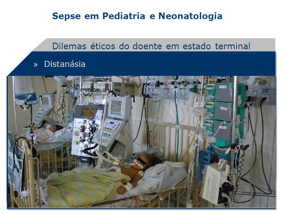 Sepse em Pediatria e Neonatologia » Distanásia Dilemas éticos do doente em estado terminal