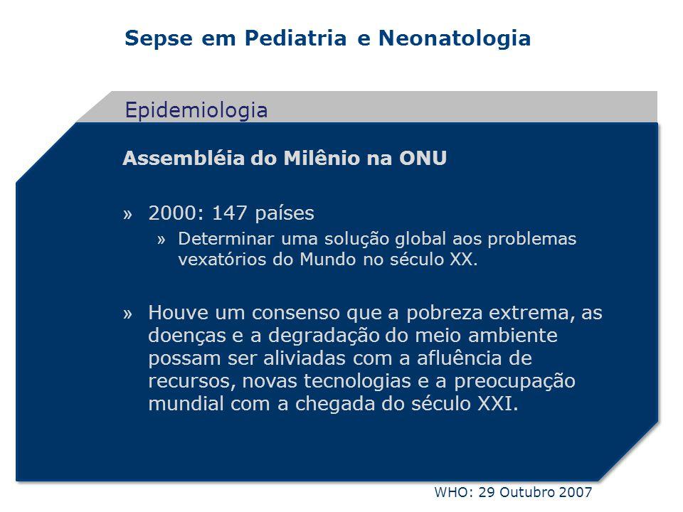 Sepse em Pediatria e Neonatologia Assembléia do Milênio na ONU » 2000: 147 países » Determinar uma solução global aos problemas vexatórios do Mundo no