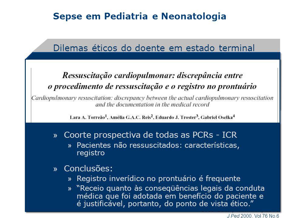 Sepse em Pediatria e Neonatologia Dilemas éticos do doente em estado terminal Coss-Bu JA, Nutrition, 1998 » Coorte prospectiva de todas as PCRs - ICR