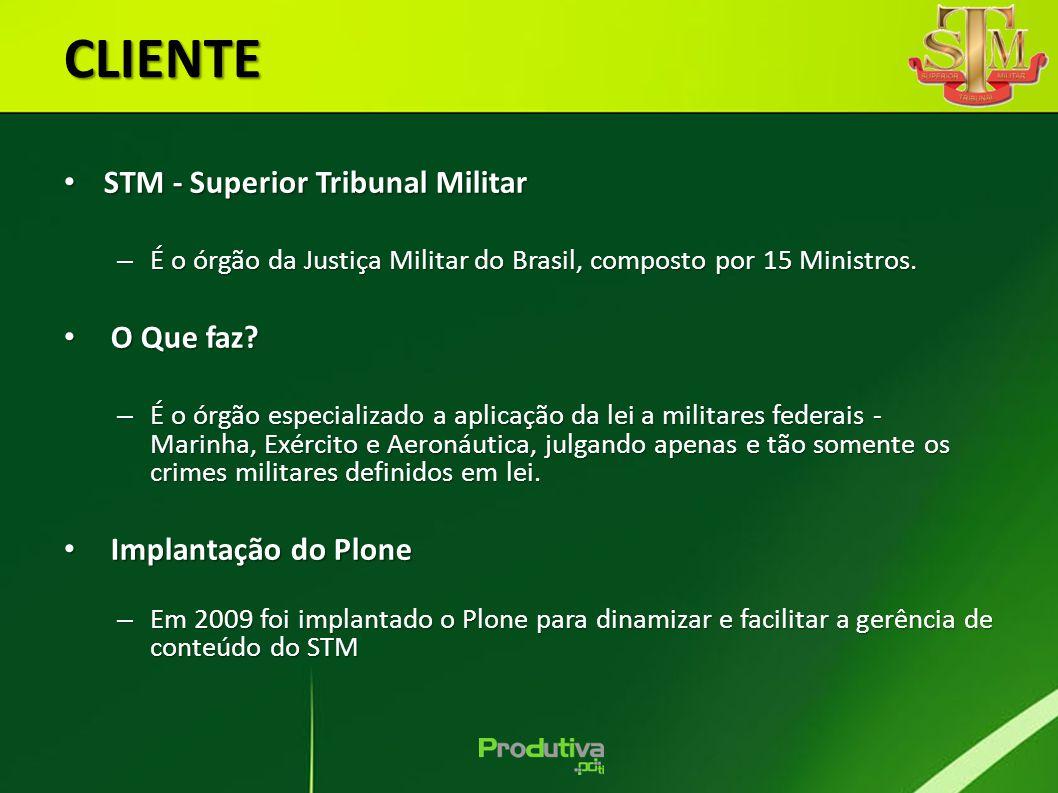 CLIENTE STM - Superior Tribunal Militar STM - Superior Tribunal Militar – É o órgão da Justiça Militar do Brasil, composto por 15 Ministros. O Que faz
