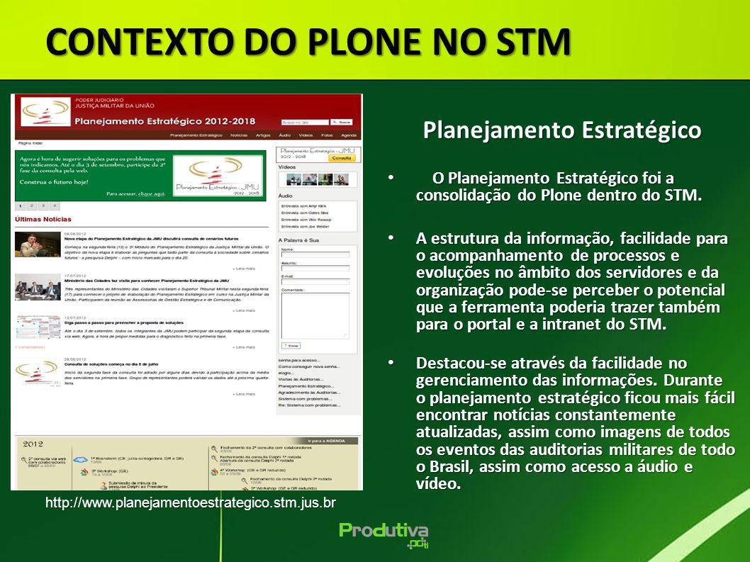 http://www.planejamentoestrategico.stm.jus.br CONTEXTO DO PLONE NO STM Planejamento Estratégico O Planejamento Estratégico foi a consolidação do Plone dentro do STM.