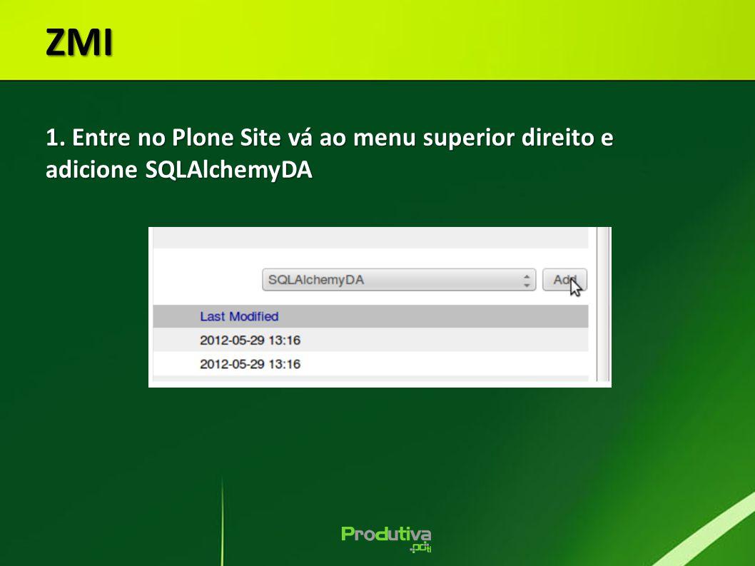 ZMI 1. Entre no Plone Site vá ao menu superior direito e adicione SQLAlchemyDA