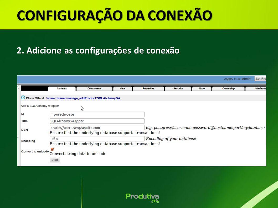 CONFIGURAÇÃO DA CONEXÃO 2. Adicione as configurações de conexão