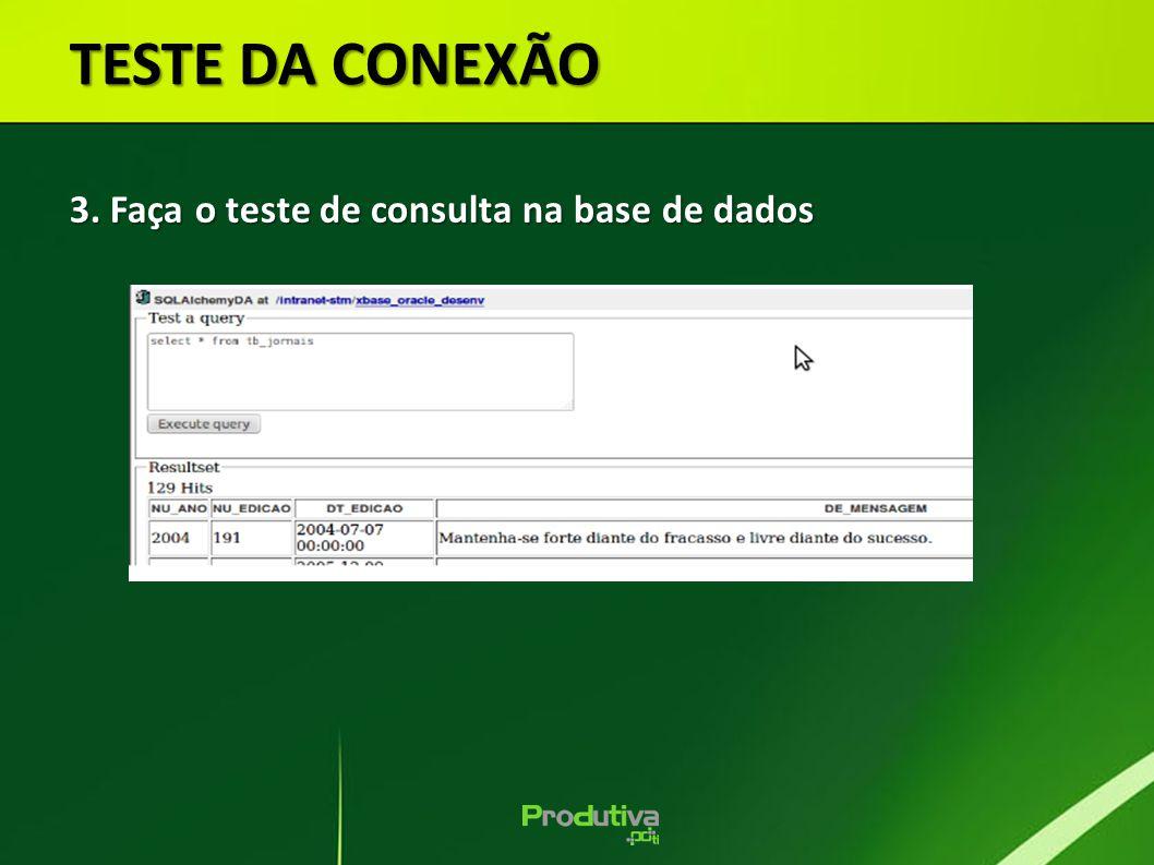 TESTE DA CONEXÃO 3. Faça o teste de consulta na base de dados