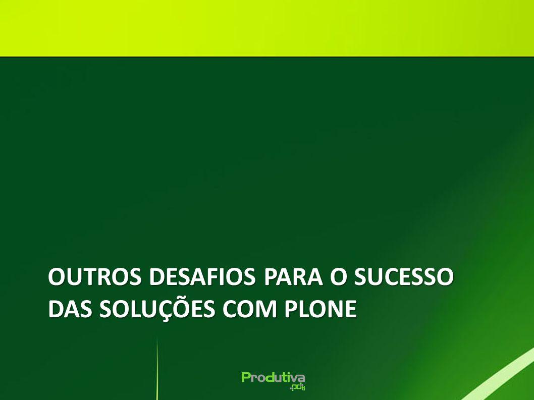 OUTROS DESAFIOS PARA O SUCESSO DAS SOLUÇÕES COM PLONE