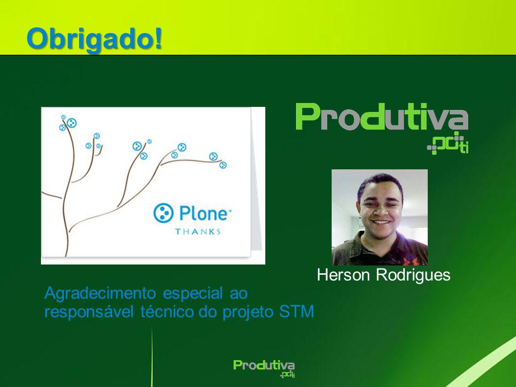 Obrigado! Agradecimento especial ao responsável técnico do projeto STM Herson Rodrigues