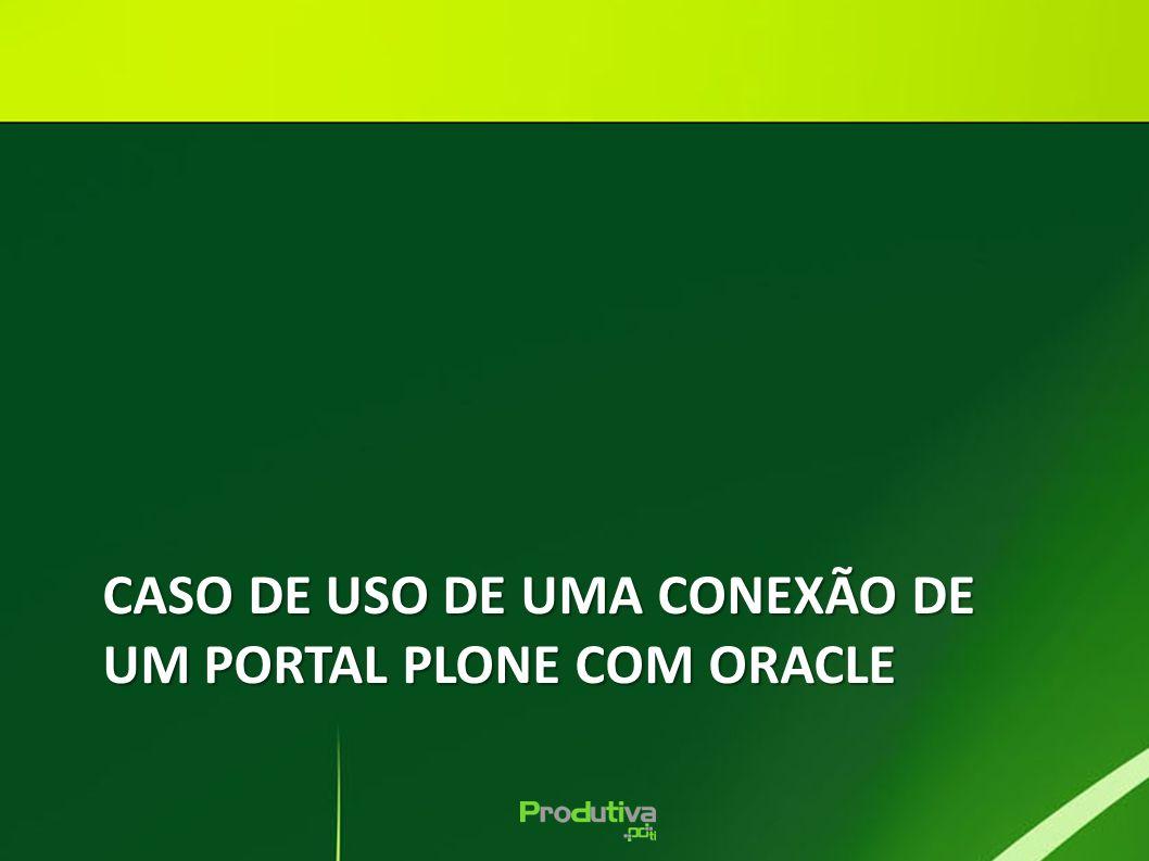 CASO DE USO DE UMA CONEXÃO DE UM PORTAL PLONE COM ORACLE