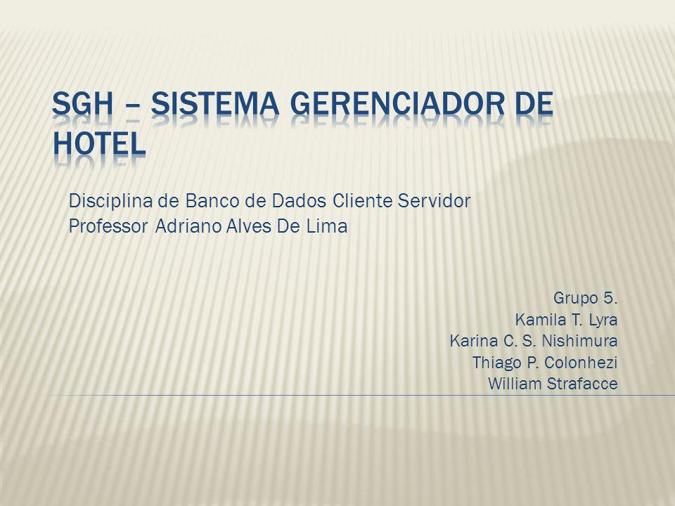 Disciplina de Banco de Dados Cliente Servidor Professor Adriano Alves De Lima Grupo 5. Kamila T. Lyra Karina C. S. Nishimura Thiago P. Colonhezi Willi