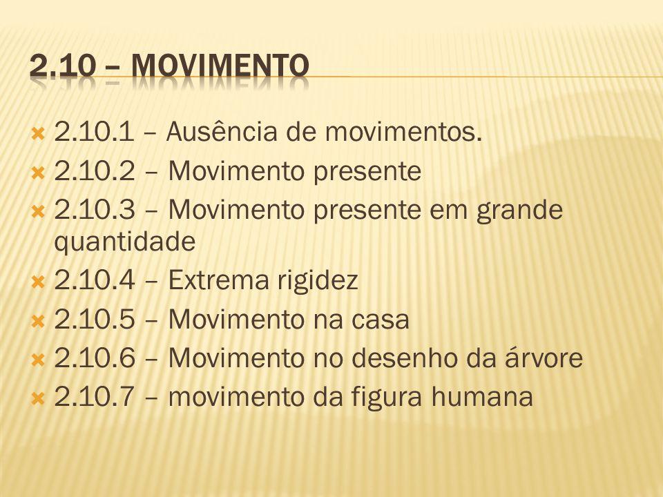 2.10.1 – Ausência de movimentos. 2.10.2 – Movimento presente 2.10.3 – Movimento presente em grande quantidade 2.10.4 – Extrema rigidez 2.10.5 – Movime