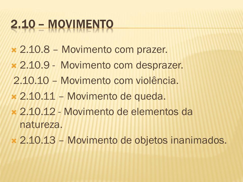 2.10.8 – Movimento com prazer. 2.10.9 - Movimento com desprazer. 2.10.10 – Movimento com violência. 2.10.11 – Movimento de queda. 2.10.12 - Movimento