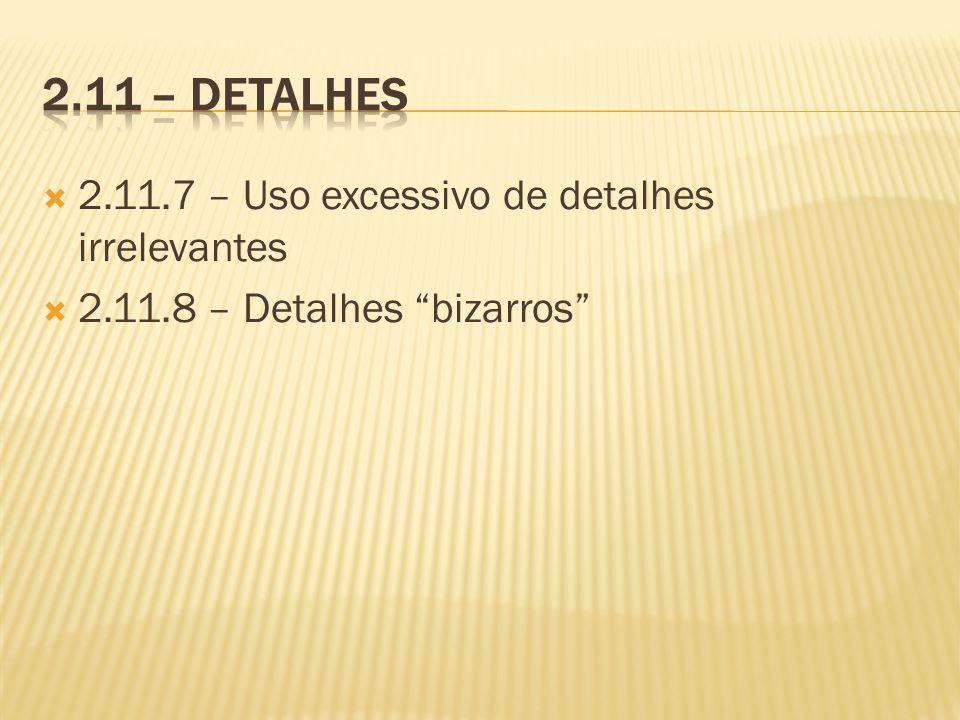 2.11.7 – Uso excessivo de detalhes irrelevantes 2.11.8 – Detalhes bizarros