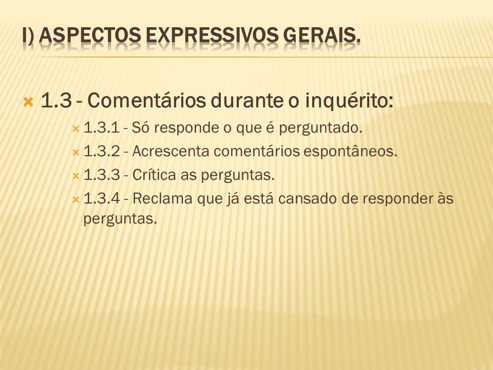 1.3 - Comentários durante o inquérito: 1.3.1 - Só responde o que é perguntado. 1.3.2 - Acrescenta comentários espontâneos. 1.3.3 - Crítica as pergunta