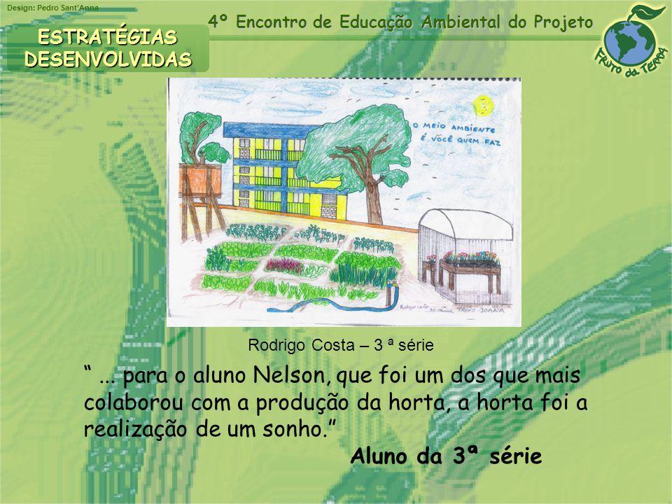 Design: Pedro SantAnna 4º Encontro de Educação Ambiental do Projeto Rodrigo Costa – 3 ª série ESTRATÉGIASDESENVOLVIDAS... para o aluno Nelson, que foi