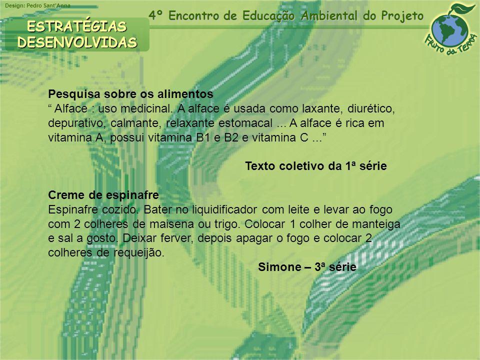 Design: Pedro SantAnna 4º Encontro de Educação Ambiental do Projeto Pesquisa sobre os alimentos Alface : uso medicinal. A alface é usada como laxante,