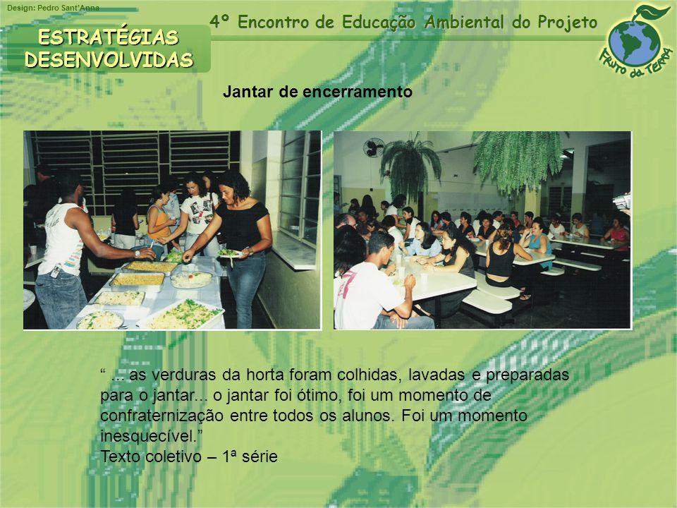 Design: Pedro SantAnna 4º Encontro de Educação Ambiental do Projeto ESTRATÉGIASDESENVOLVIDAS Jantar de encerramento... as verduras da horta foram colh