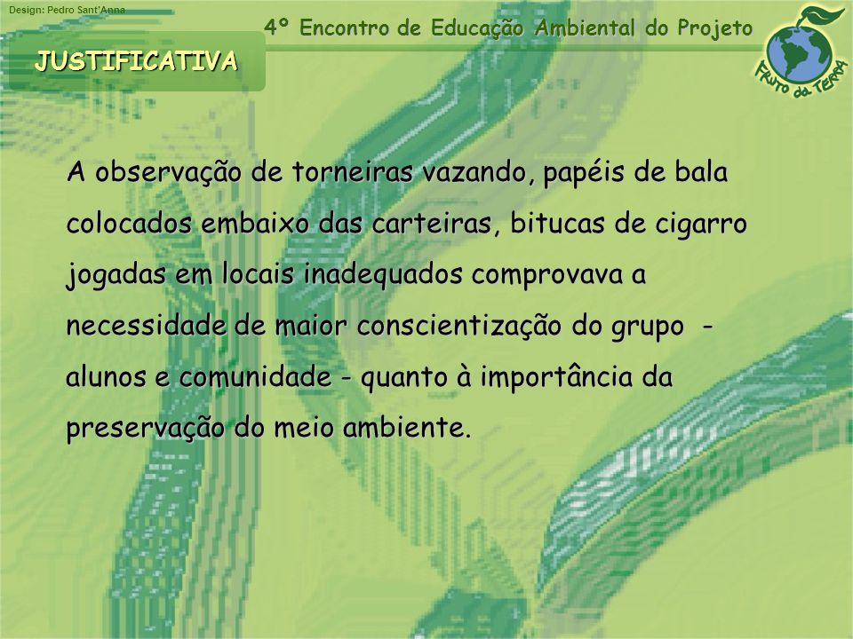 Design: Pedro SantAnna 4º Encontro de Educação Ambiental do Projeto A observação de torneiras vazando, papéis de bala colocados embaixo das carteiras,