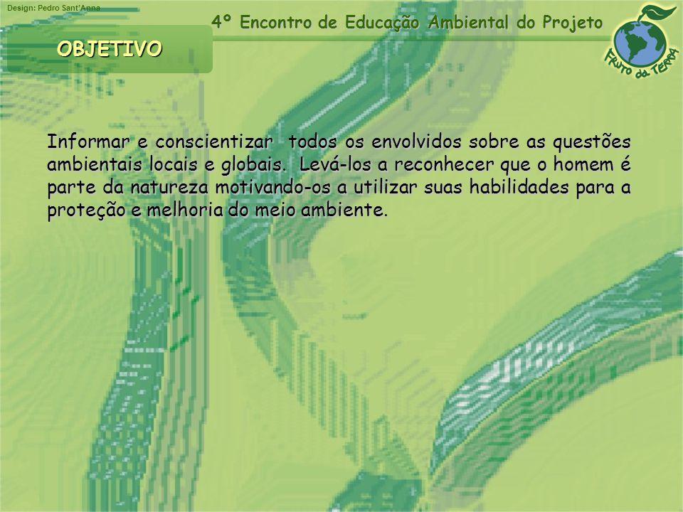 Design: Pedro SantAnna 4º Encontro de Educação Ambiental do Projeto Informar e conscientizar todos os envolvidos sobre as questões ambientais locais e