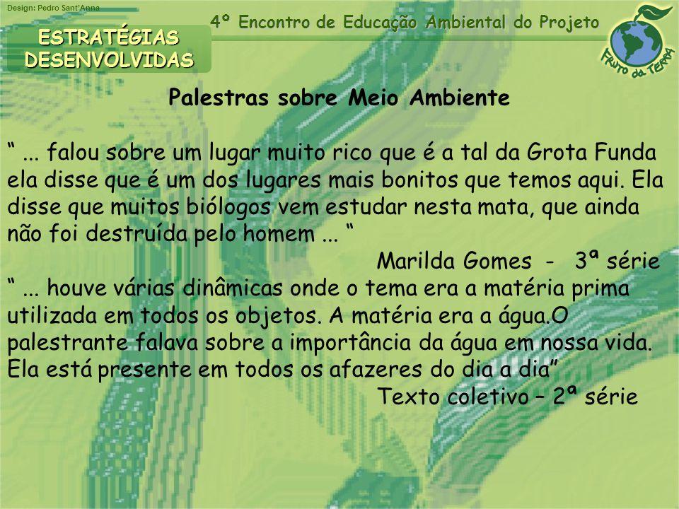 Design: Pedro SantAnna 4º Encontro de Educação Ambiental do Projeto ESTRATÉGIASDESENVOLVIDAS Palestras sobre Meio Ambiente... falou sobre um lugar mui