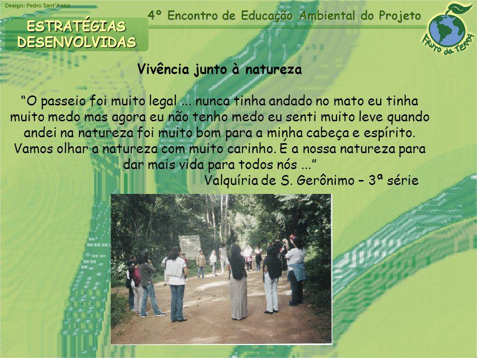 Design: Pedro SantAnna 4º Encontro de Educação Ambiental do Projeto ESTRATÉGIASDESENVOLVIDAS Vivência junto à natureza O passeio foi muito legal... nu
