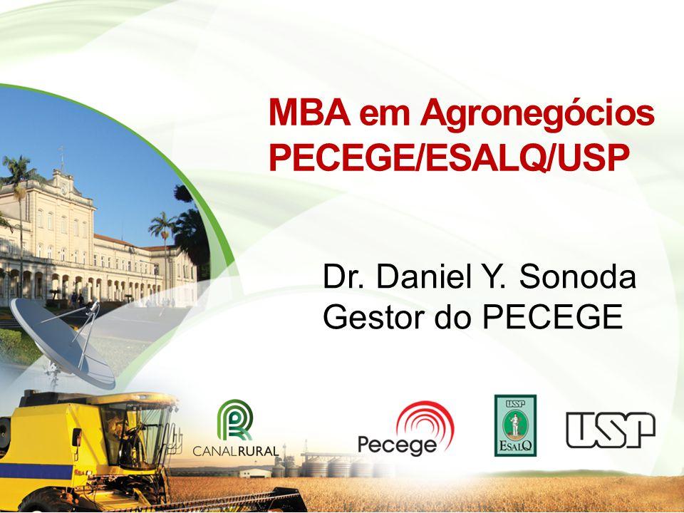 MBA em Agronegócios PECEGE/ESALQ/USP Dr. Daniel Y. Sonoda Gestor do PECEGE