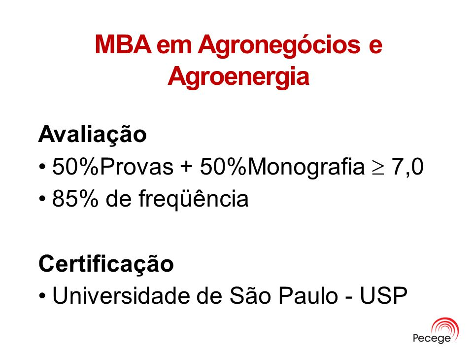 MBA em Agronegócios e Agroenergia Avaliação 50%Provas + 50%Monografia 7,0 85% de freqüência Certificação Universidade de São Paulo - USP