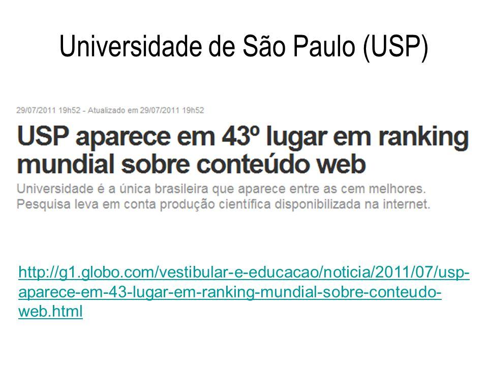Universidade de São Paulo (USP) http://g1.globo.com/vestibular-e-educacao/noticia/2011/07/usp- aparece-em-43-lugar-em-ranking-mundial-sobre-conteudo-
