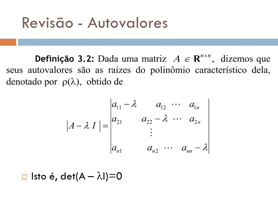 Revisão - Autovalores Isto é, det(A – I)=0