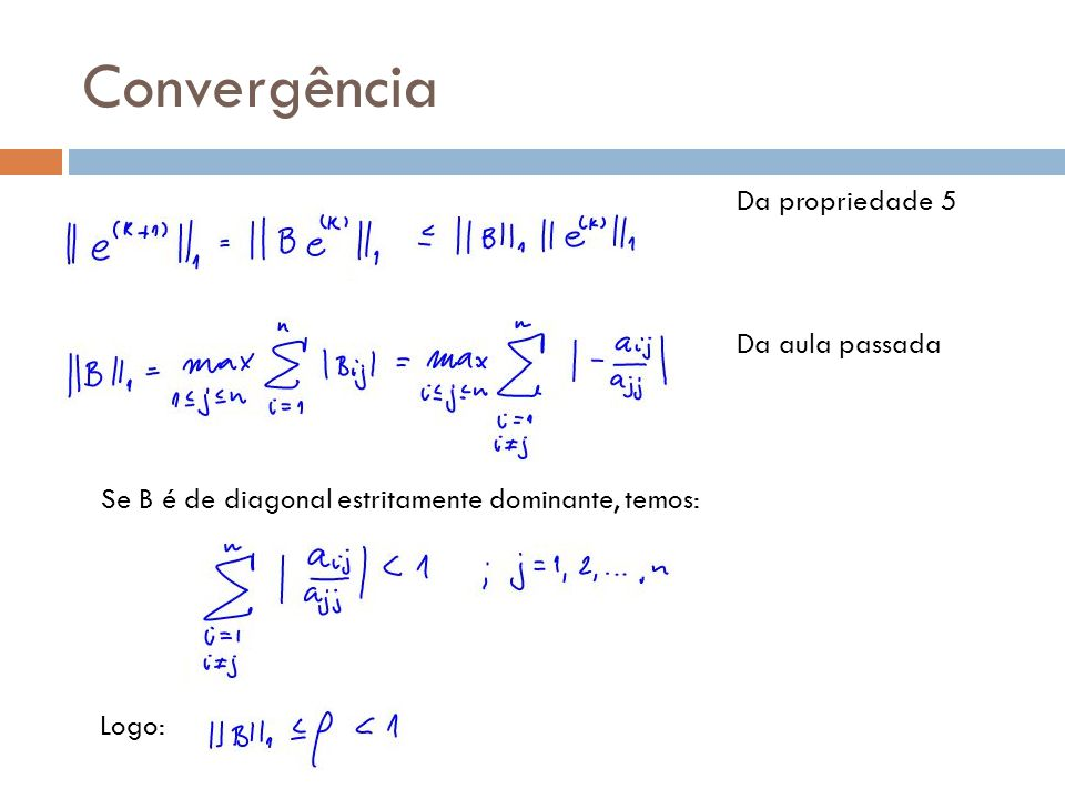 Convergência Da propriedade 5 Da aula passada Se B é de diagonal estritamente dominante, temos: Logo: